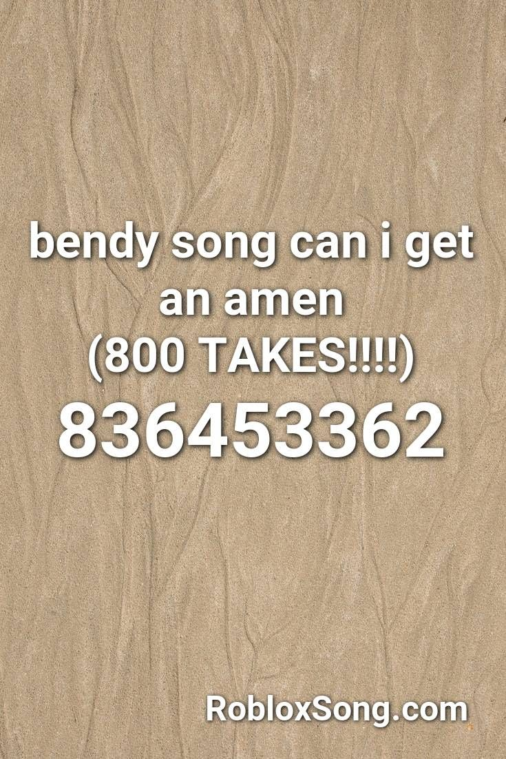 Bendy Song Can I Get An Amen 800 Takes Roblox Id Roblox