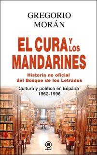 """El cura y los mandarines (Hª no oficial del Bosque de los Letrados): Cultura y política en España, 1962-1996, Morán Suárez, Gregorio. """""""""""