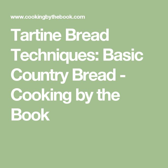 Tartine Bread Techniques: Basic Country Bread - Cooking by the Book