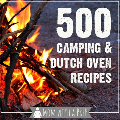 500+ Camping & Dutch Oven Recipes - Mom with a Prep