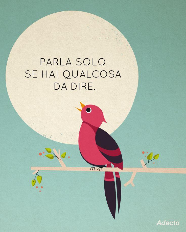 """""""Parla solo se hai qualcosa da dire"""". Un consiglio sempre valido, nel marketing e nella vita! :) #tips4business #adacto"""