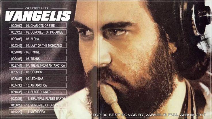 Vangelis ∻ The Most 30 Beautiful Songs - Compilation  ∻ Vangelis Playlist Full Album 2017 - YouTube