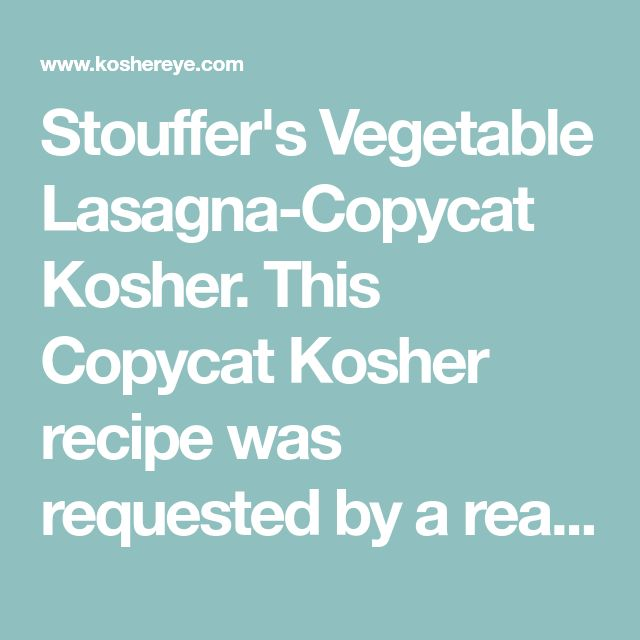 Stouffer's Vegetable Lasagna-Copycat Kosher. This Copycat Kosher recipe was requested by a reader. The lasagna noodles are layered with vegetables and a creamy white sauce for a delicious one dish dairy meal.