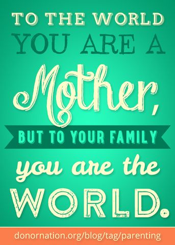 To The World You Are A Mother, But To Your Family You Are The World
