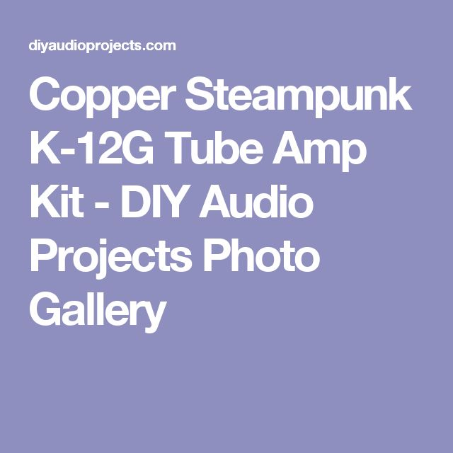 Copper Steampunk K-12G Tube Amp Kit - DIY Audio Projects Photo Gallery