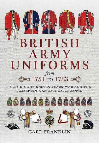 British Army Uniforms from 1751 to 1783: Including the Seven Years' War and the American War of Independence: Inc...