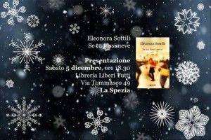 """""""Se tu fossi neve"""" di Eleonora Sottili alla libreria LIBeRI TUTTI sabato 5"""