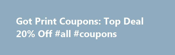 Got Print Coupons: Top Deal 20% Off #all #coupons http://coupons.remmont.com/got-print-coupons-top-deal-20-off-all-coupons/  #go print coupon # You're all set! Got Print Coupons, Deals and Promo Codes Got Print can help you to get the very best in all of your printing needs from business cards to tent cards. They have a wide range of supplies and excellent turnaround time. It is easy to get just what you want with Got Print at prices that you can fit into your budget. This is especially easy…