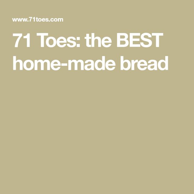 71 Toes: the BEST home-made bread
