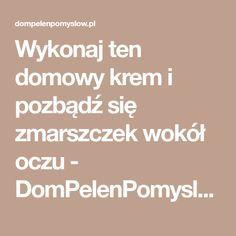 Wykonaj ten domowy krem i pozbądź się zmarszczek wokół oczu - DomPelenPomyslow.pl