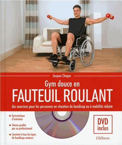 Gym douce en fauteuil roulant : des exercices pour les      personnes en situation de handicap ou à mobilité réduite /      Jacques Choque. 796.034 CHO http://scd.summon.serialssolutions.com/search?s.q=isbn:(979-1-02300-049-8)