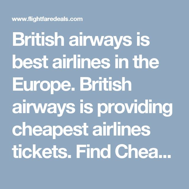 British airways  is best airlines in the Europe.  British airways  is providing cheapest airlines tickets. Find Cheapest British airways  Flight Reservations with Flight Fare Deals for International and domestic flights.  Flightfaredeals is providing cheapest British airways flight tickets. Flight fare deals is airlines ticketing agency in U.S.A. The near the date of flight and for the empty seats prices are made in discounted rates. For flights booking call on toll frees 1800-825-7035 or…