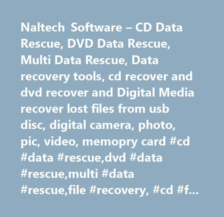 Naltech Software – CD Data Rescue, DVD Data Rescue, Multi Data Rescue, Data recovery tools, cd recover and dvd recover and Digital Media recover lost files from usb disc, digital camera, photo, pic, video, memopry card #cd #data #rescue,dvd #data #rescue,multi #data #rescue,file #recovery, #cd #file #recover,dvd #file #recover, #isobuster,cd #file #recovery,dvd #file #recovery, #photo #recovery,undelete,badcopy,cdroller,cd #recover,cd #recovery,dvd #recover,dvd #recovery,cd #rescue, #dvd…
