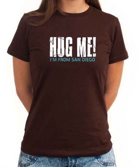 Hug Me, I'm From San Diego Women T-Shirt