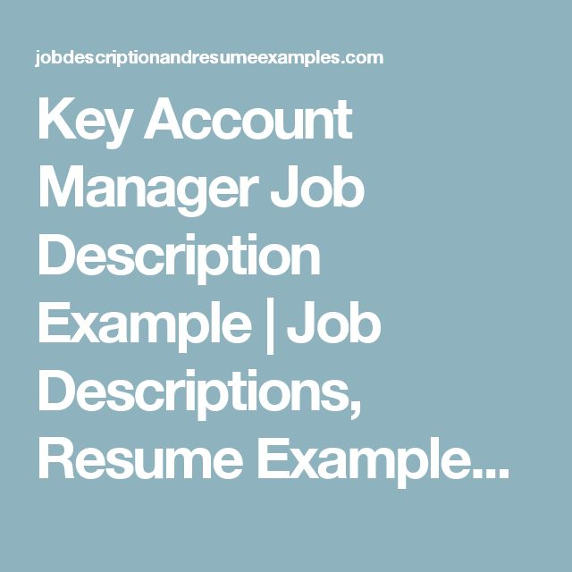 Key Account Manager Job Description Example | Job Descriptions, Resume Examples, Samples, Templates, Career
