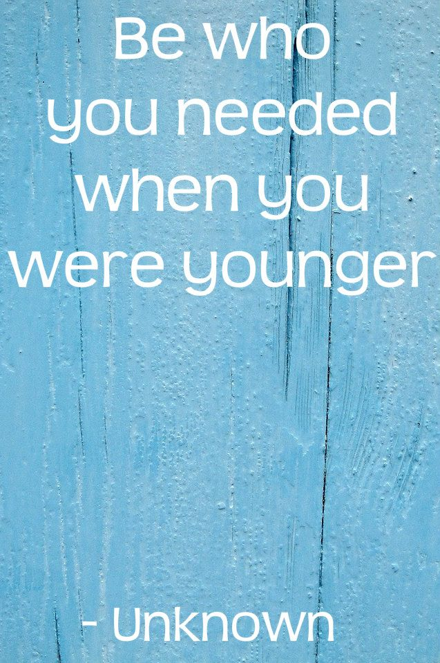 """Be who you needed when you were younger."" - Unknown - See more #travelquotes at: http://www.lovetravelquotes.com"