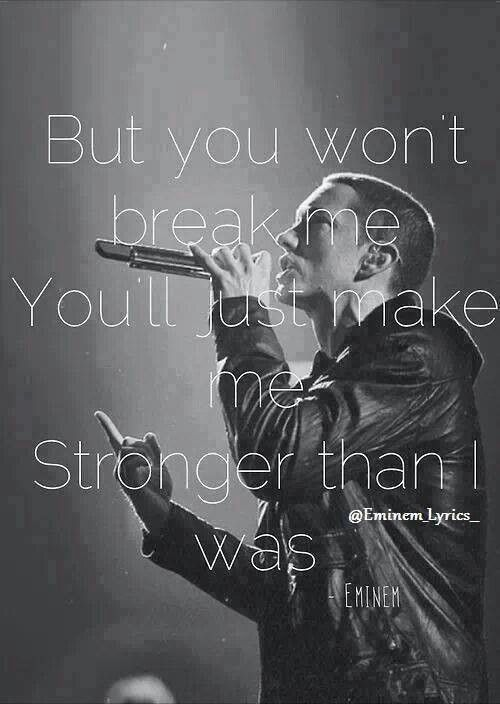 Stronger than i was <3 this is my song. Love you eminem <333333