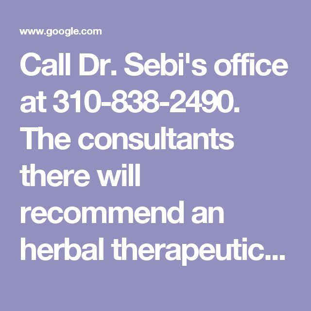 Call Dr. Sebi's office at 310-838-2490. The consultants there will recommend an herbal therapeutic package to address your specific health issue. Dr. Sebi's website is www.drsebiscellfood.com - Google Search