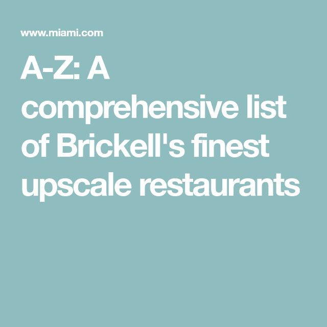 A-Z: A comprehensive list of Brickell's finest upscale restaurants