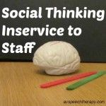 Social Thinking Inservice to Staff: Would be a good intro for parents and paras