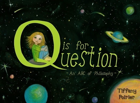 Q is for Question by Tiffany Poirier ~ introduction of philosophy with children!