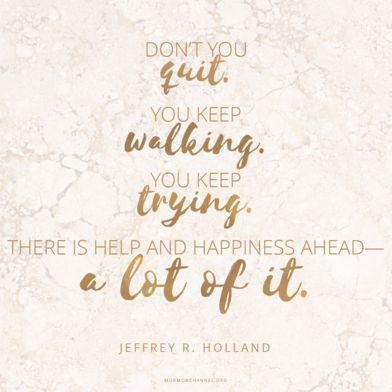 """""""Don't you quit. You keep walking. You keep trying. There is help and happiness ahead—a lot of it."""" -Jeffrey R. Holland #DailyQuote"""