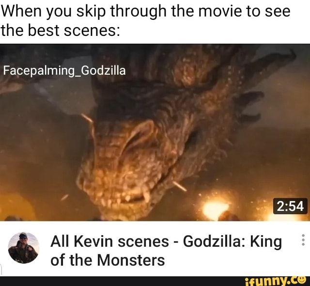 When You Skip Through The Movie To See The Best Scenes Facepalming Godzilla All Kevin Scenes Godzilla King Of The Monsters Ifunny Memes Movies Kanye West Funny