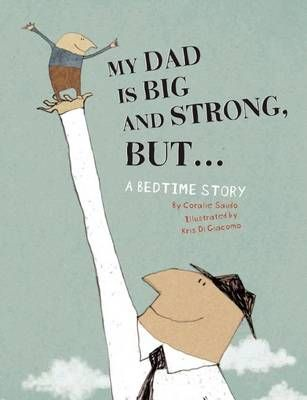 My Dad is big and strong but ..... a bedtime story by Coralie Saudo and illustrated by Kris Di Giacomo. Funny story of Dad avoiding bedtime. From boys point of view