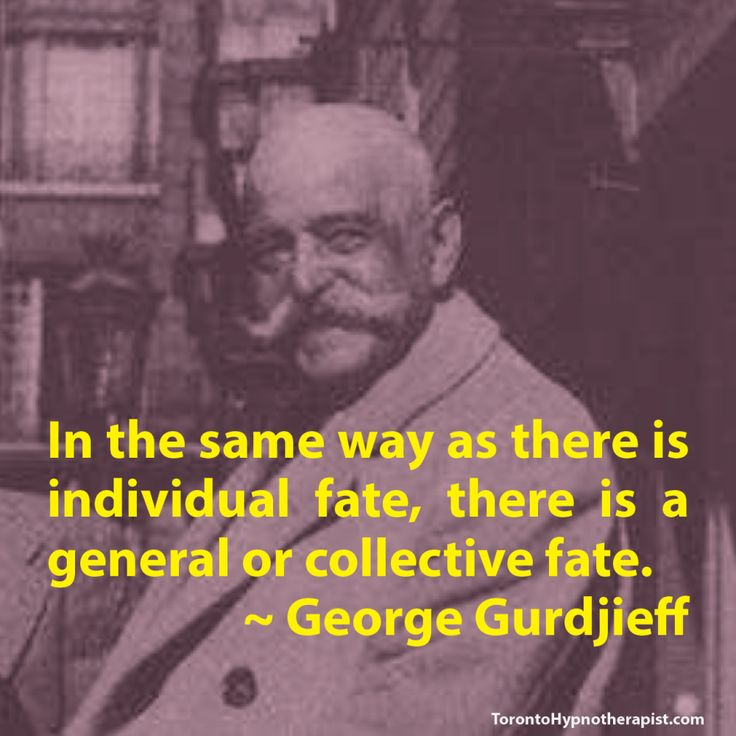 In the same way as there is individual fate, there is a general or collective fate. ~ George Gurdjieff Quotes