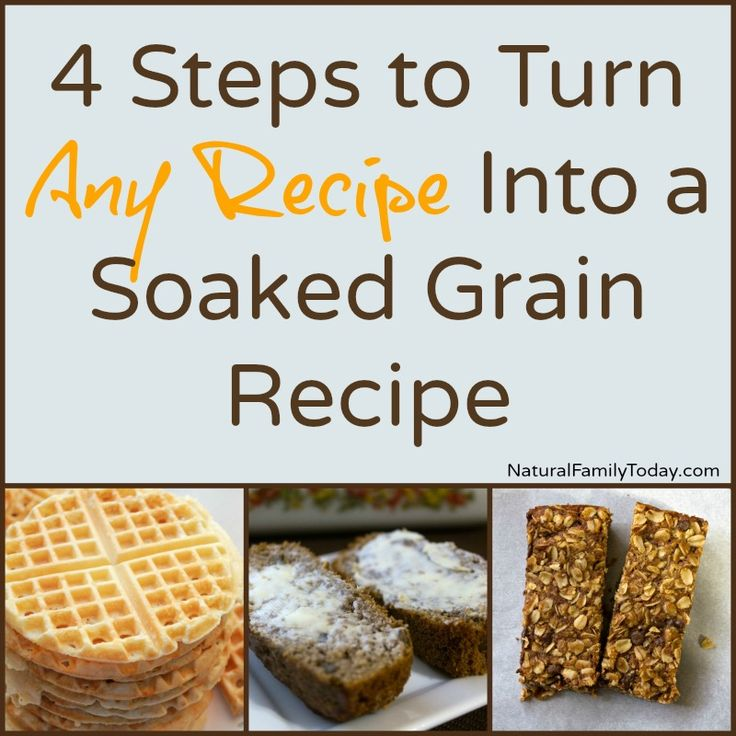 4 Steps to Turn Any Recipe Into a Soaked Grain Recipe naturalfamilytoday.com