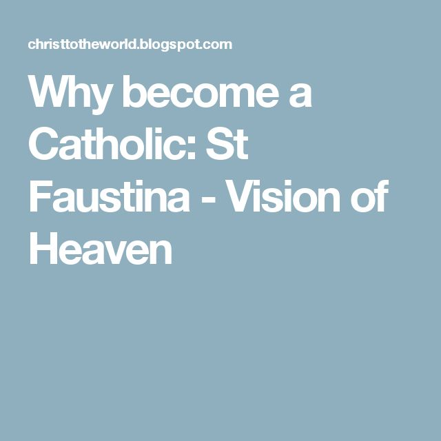 Why become a Catholic: St Faustina - Vision of Heaven