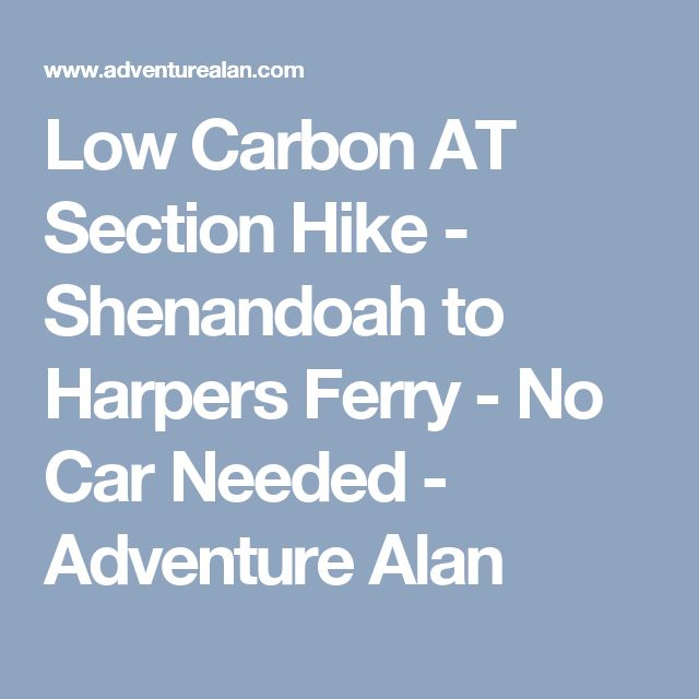 Low Carbon AT Section Hike - Shenandoah to Harpers Ferry - No Car Needed - Adventure Alan