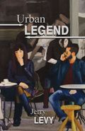 Urban Legend by Jerry Levy, published by Thistledown Press