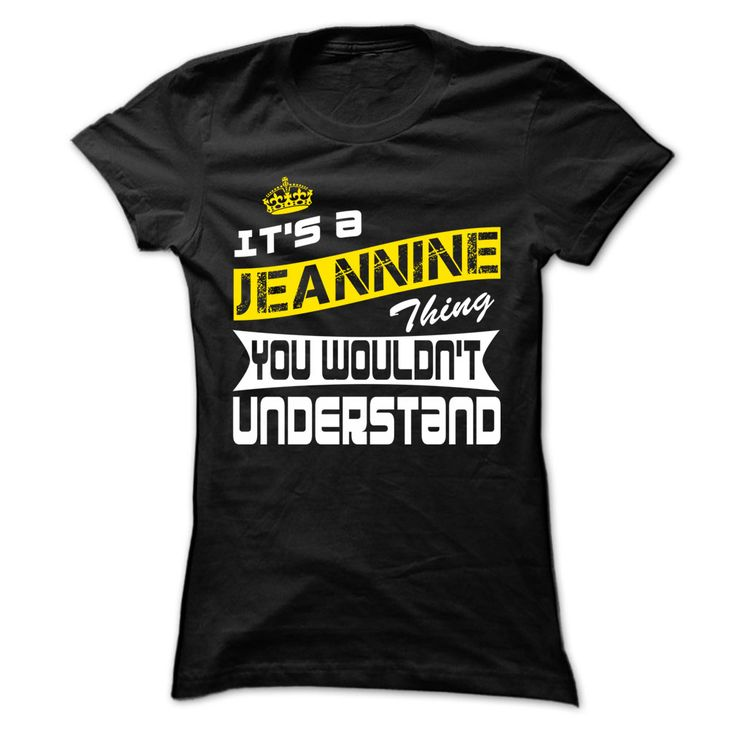 Jeannine Thing- Cool T-Shirt ٩(^‿^)۶ !!!If you are Jeannine or loves one. Then this shirt is for you. Cheers !!!xxxJeannine Jeannine