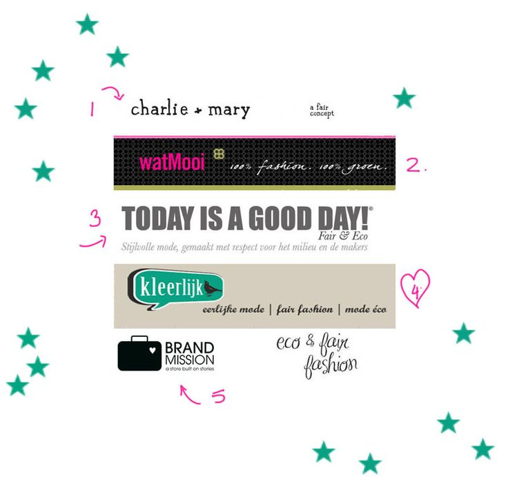 De 5 beste webshops voor eco + fair trade kleding!   1. Charlie + Mary   2. watMooi   3. Today Is A Good Day   4. Kleerlijk   5. BrandMission - www..ecolicious.me