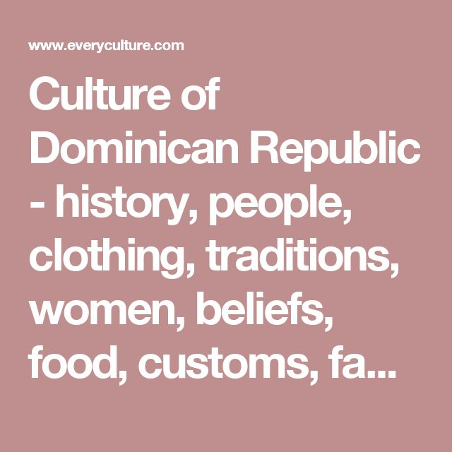 Culture of Dominican Republic - history, people, clothing, traditions, women, beliefs, food, customs, family