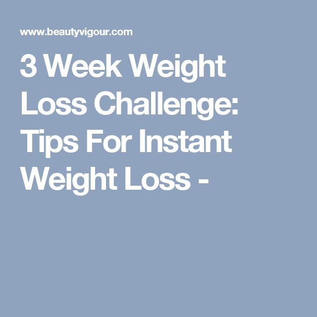 3 Week Weight Loss Challenge: Tips For Instant Weight Loss -