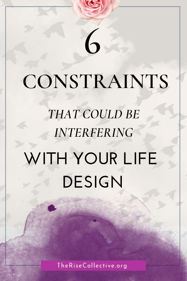 6 Constraints That Could Be Interfering With Your Life Design