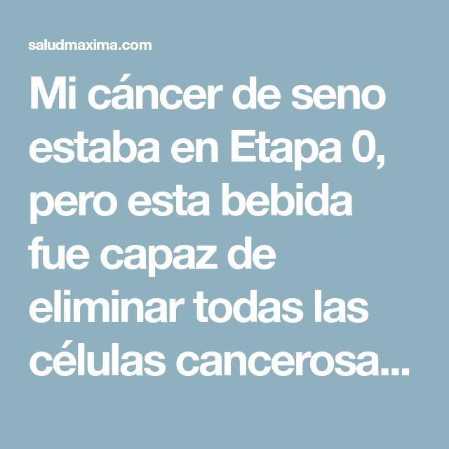 Mi cáncer de seno estaba en Etapa 0, pero esta bebida fue capaz de eliminar todas las células cancerosas en tan solo 1 semana.