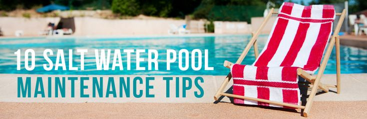 10 Saltwater Pool Maintenance Tips
