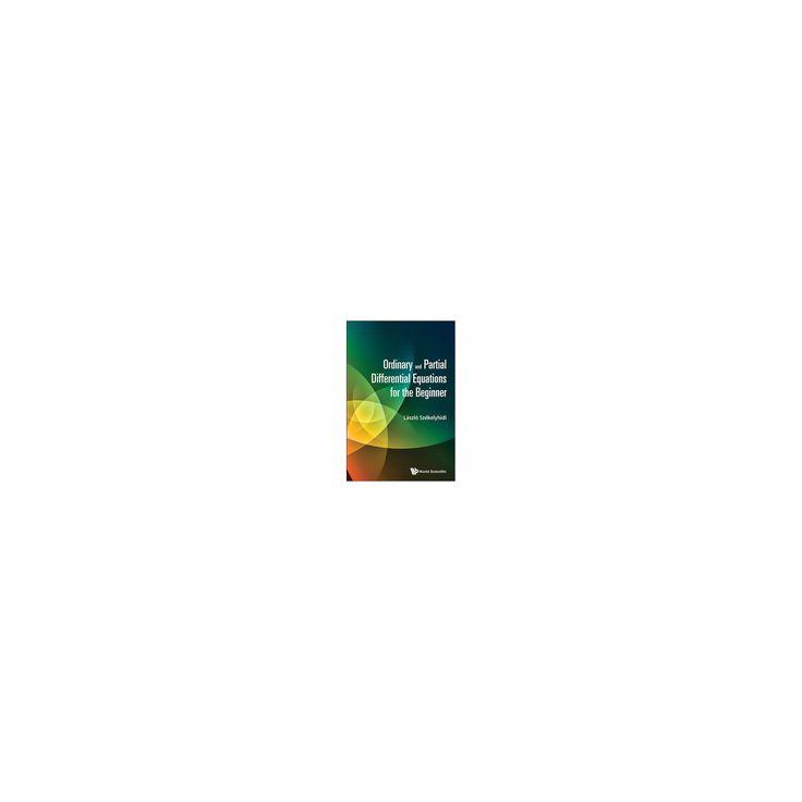 Ordinary and Partial Differential Equations for the Beginner (Hardcover) (Laszlo Szu00e9kelyhidi)