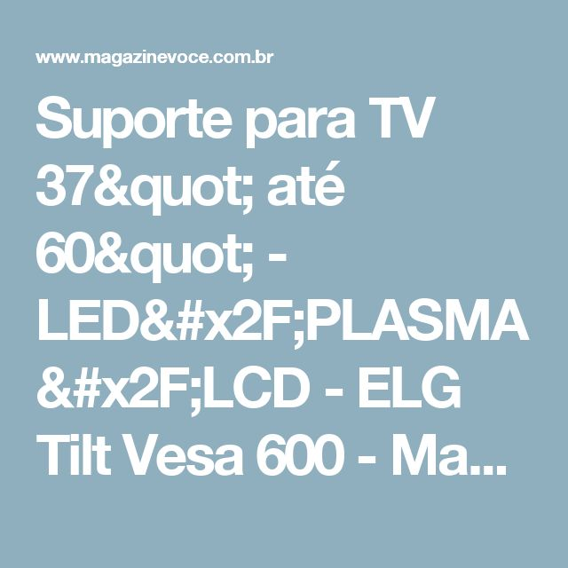 "Suporte para TV 37"" até 60"" - LED/PLASMA/LCD - ELG Tilt Vesa 600 - Magazine 16331633"