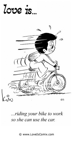 Love Is... riding your bike to work so she can use the car.
