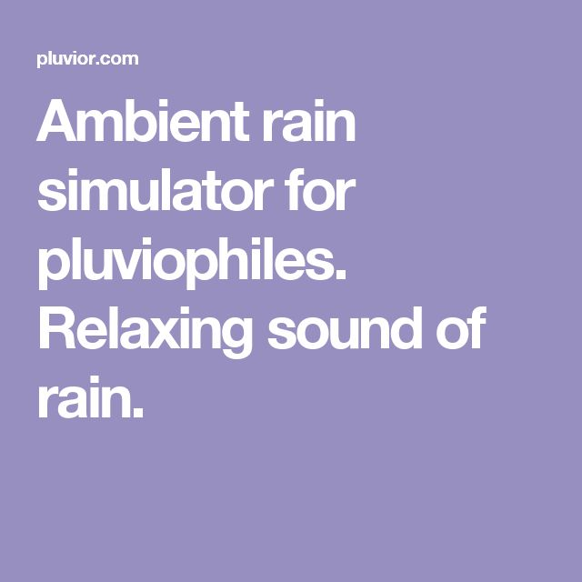 Ambient rain simulator for pluviophiles. Relaxing sound of rain.