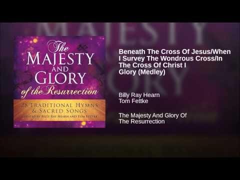 Beneath The Cross Of Jesus/When I Survey The Wondrous Cross/In The Cross...