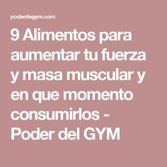 9 Alimentos para aumentar tu fuerza y masa muscular y en que momento consumirlos - Poder del GYM