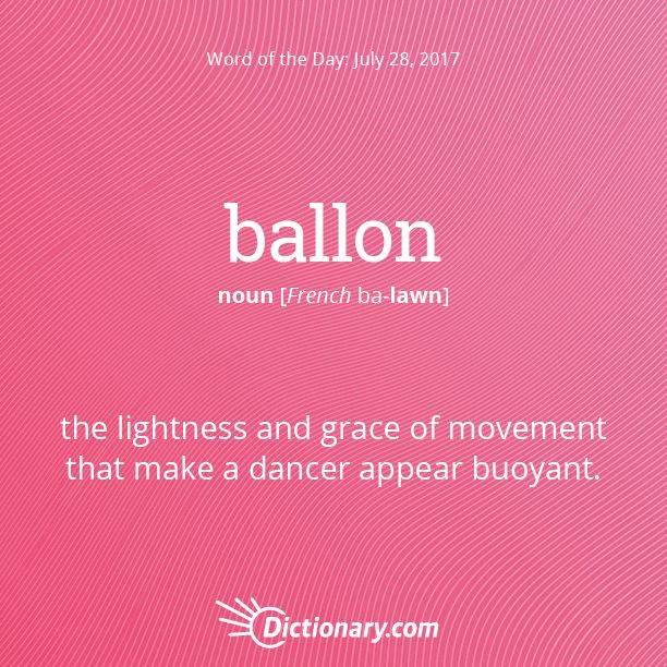 Dictionary.com's Word of the Day - ballon - Ballet. the lightness and grace of movement that make a dancer appear buoyant.