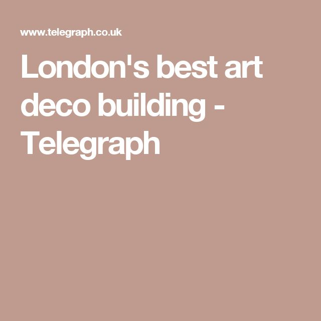 London's best art deco building - Telegraph