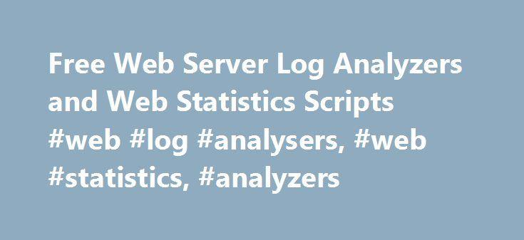 "Free Web Server Log Analyzers and Web Statistics Scripts #web #log #analysers, #web #statistics, #analyzers http://phoenix.remmont.com/free-web-server-log-analyzers-and-web-statistics-scripts-web-log-analysers-web-statistics-analyzers/  # Free Web Log Analysers and Web Statistics Web stats scripts and web log analyzers to give you useful analysis of your site's visitors Free Web Statistics / Stats and Web Log Analyzers Web log analysers (or ""log analyzers"" if you use American English) allow…"