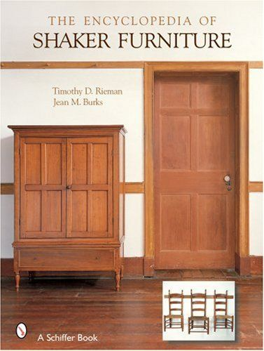 The Encyclopedia of Shaker Furniture by Timothy D. Rieman